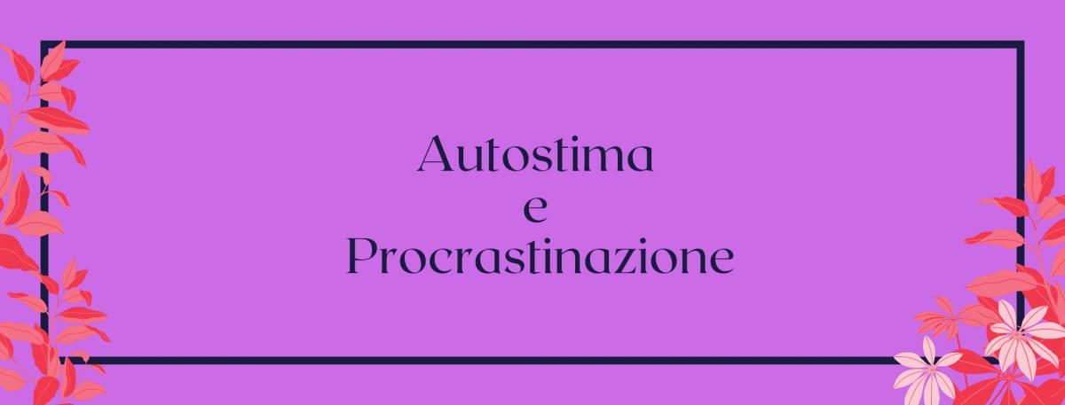 Autostima e procrastinazione. Come smettere di procrastinare