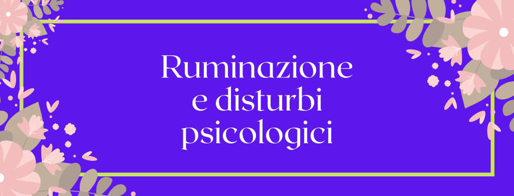 La relazione tra ruminazione e disturbi psicologici